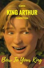 Bow To Your King (Shrek King Arthur FanFiction) by JustSomeone69