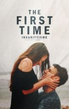 The First Time | #Wattys2016 by InsanityIsMe