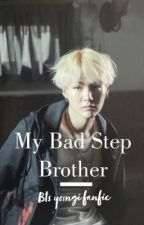 My Bad StepBrother || M.YG (On Hold) by Taetae_xo