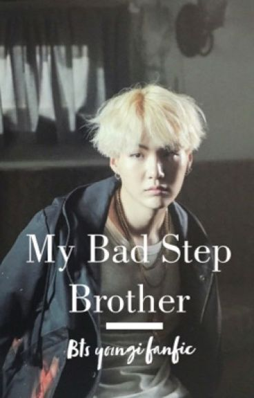 My Bad Step-Brother || Yoongi Fanfic