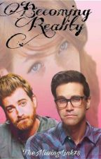 Becoming Reality (A Rhett and Link fanfic) by TheMissingLink78