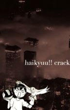 Haikyuu!! Crack [COMPLETED»PART 2 IS OUT] by sugadorable