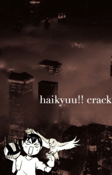Haikyuu!! Crack [COMPLETED»PART 2 IS OUT]