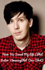How He Saved My Life {Phil Lester 'AmazingPhil' One-Shot} (#Wattys2016) by _linny_boo_