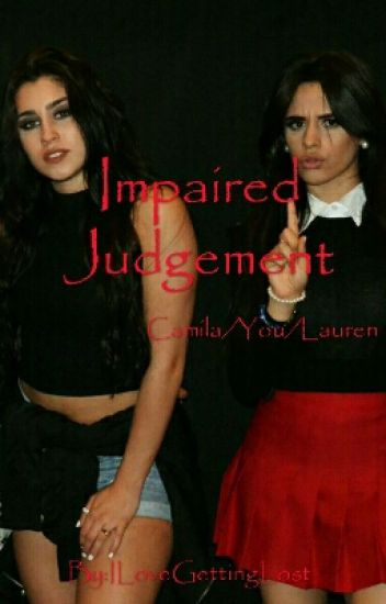 Impaired Judgement  [Camila/You/Lauren]