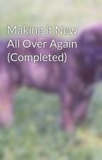 Making it New All Over Again (Completed) by slianyong
