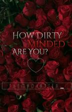 How DIRTY minded Are You? by TheMadHatter_
