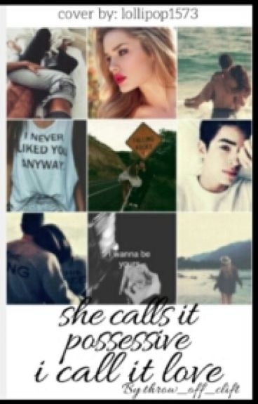 She Call's It Being Possessive I Call It Love