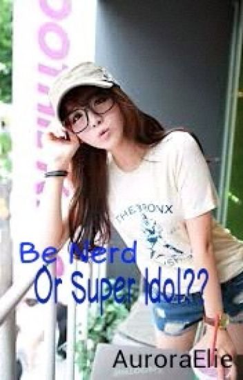 Be Nerd or Super Idol??