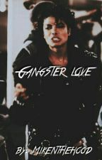 Gangster Love (Book 1)  by MikeNTheHood