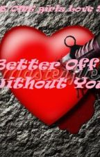 """Better Off Without you"" An MB/OMG girlz Love Story(ON HOLD!) by Anga26"