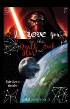 I Love You to the Death Star and Back: Kylo Ren x Reader by LokiLaufeyson15