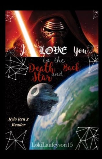 I Love You to the Death Star and Back: Kylo Ren x Reader