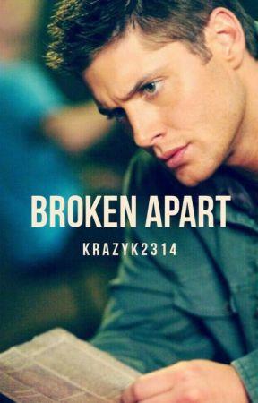 Broken Apart (Dean Winchester x Reader) by Krazyk2314