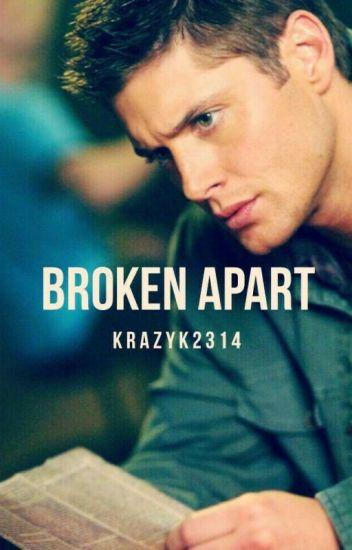 Broken Apart (Dean Winchester x Reader)