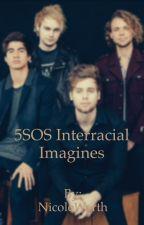 5sos Interracial Imagines by BeeboLover
