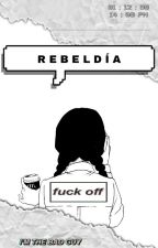 Rebeldía || Book 3 || by littlebluebites