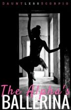 The Alpha's Ballerina (#Wattys2016) by DauntlessScorpio