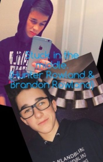 Stuck In The Middle. (Hunter Rowland & Brandon Rowland)