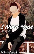 I Need Hope {Jihope//Completed} by MiintYoongii