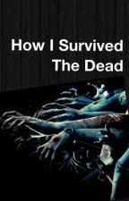 How I Survived The Dead by SilverFox7