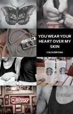 You wear your heart over my skin | [L.S. One Shot] by colourrying