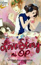 Lovestory ni OP [COMPLETED] by pudzkhie