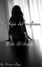 La hija del mafioso (El Bebeto & Tu) (Pausada) by Spooky_Girl64