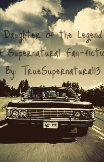 Daughter of the Legend: A Supernatural Fanfiction (WATTY AWARDS WINNER 2013)