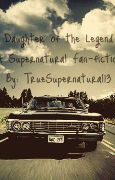 Daughter of the Legend: A Supernatural Fanfiction (WATTY AWARDS WINNER 2013)