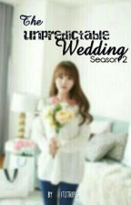 The Unpredictable Wedding Season 2 (EXO Suho Fanfiction) by itstripes
