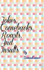 Jokes, Comebacks, Roasts, and Insults by Samuelisme14