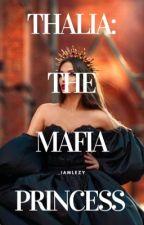 Thalia: The Mafia Princess. by Bheblee