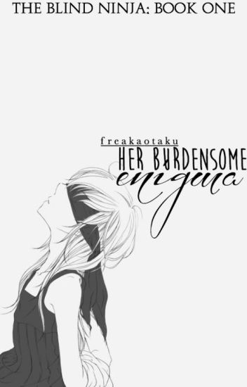 [Book One] The Blind Ninja: Her Burdensome Enigma || Naruto Fanfiction