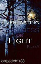 Everlasting. . . Darkness Or Light? by carpediem138