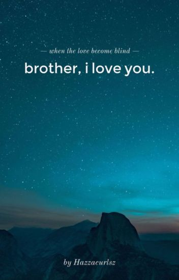 Brother, I Love You // H.S