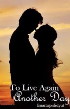 To Live Again Another Day (Bk 1 TLAD Series) by imastupididyut