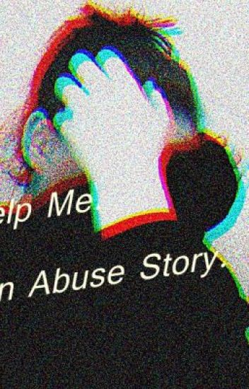 Help Me. An Abused Story.