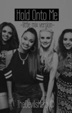 Hold Onto Me (little mix version) by 5handThe100
