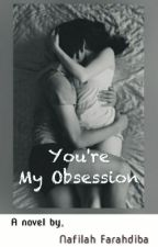 You're My Obsession by nafarahdiba