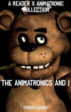 The Animatronics and I - A Reader x Animatronic Collection by Tomdra_Gamer