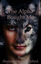 The Alpha Bought me by themonsterunderlebed