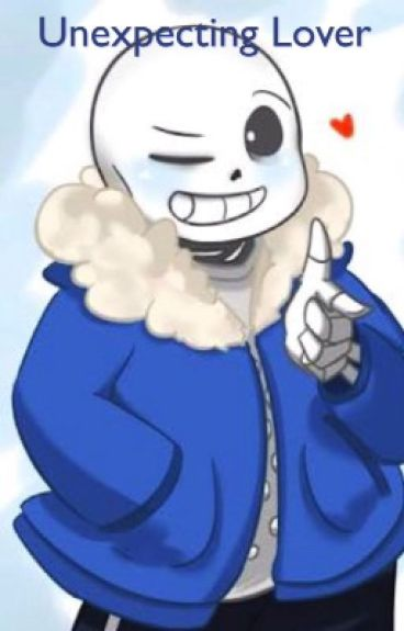 Unexpecting Lover(Sans X Reader )•COMPLETE•