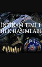 İNTİKAM TİMİ 1 (İLK HASIMLAR) by hayalalemi06