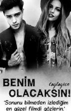 BENİM OLACAKSIN! by Caglagkce