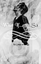 What If...(H.S.)  by StylistixStyles