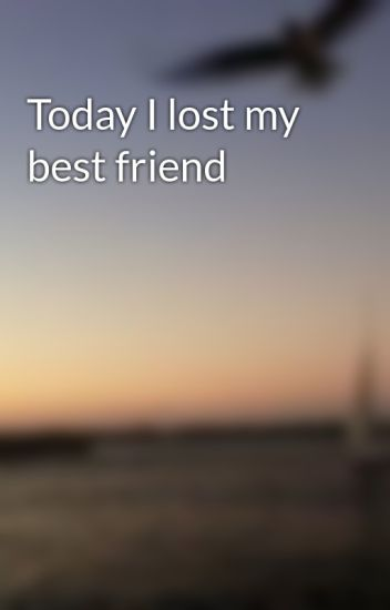 Sad stories about losing your best friend