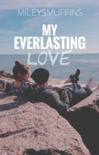 My Everlasting Love by Mileysmuffins