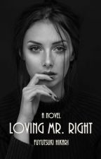 Loving Mr. Right (21+) - Slow Update by fuyutsukihikari