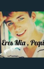 Eres Mia, Pequeña by carla_0012